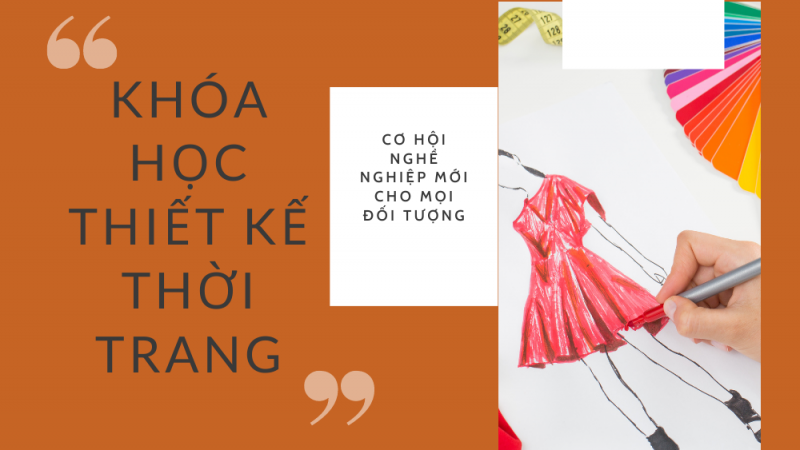 Khóa học thiết kế thời trang – Cơ hội nghề nghiệp mới cho mọi đối tượng