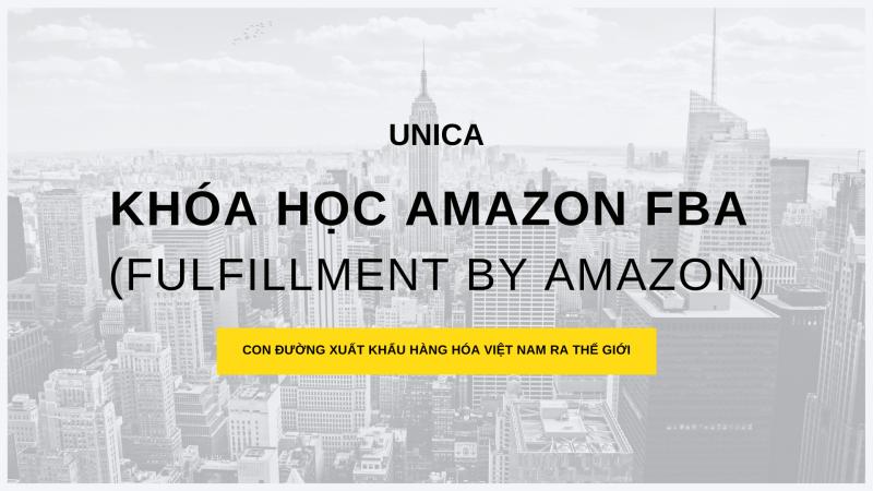 Khóa học AMAZON FBA (Fulfillment by Amazon) – Con đường xuất khẩu Hàng Hóa Niệt Nam ra thế giới