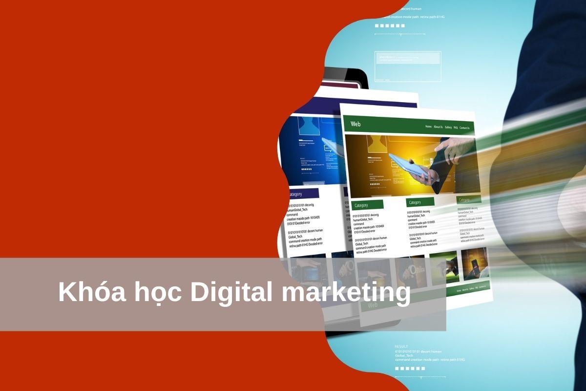 Khóa học Digital Marketing – Hiểu và Ứng dụng hiệu quả sau 12 buổi học