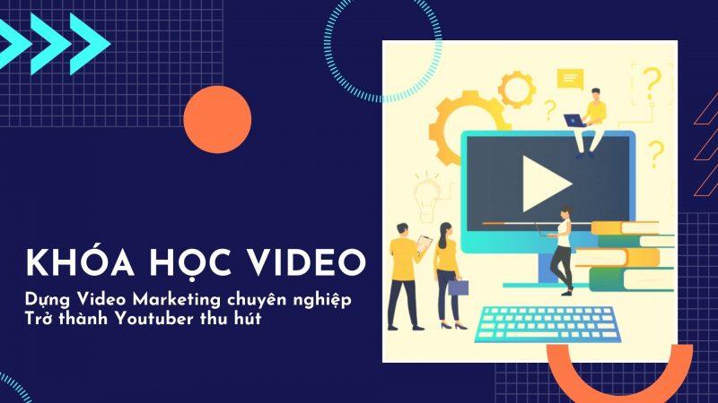 Khóa học Video – dựng Video Marketing chuyên nghiệp dành cho người mới