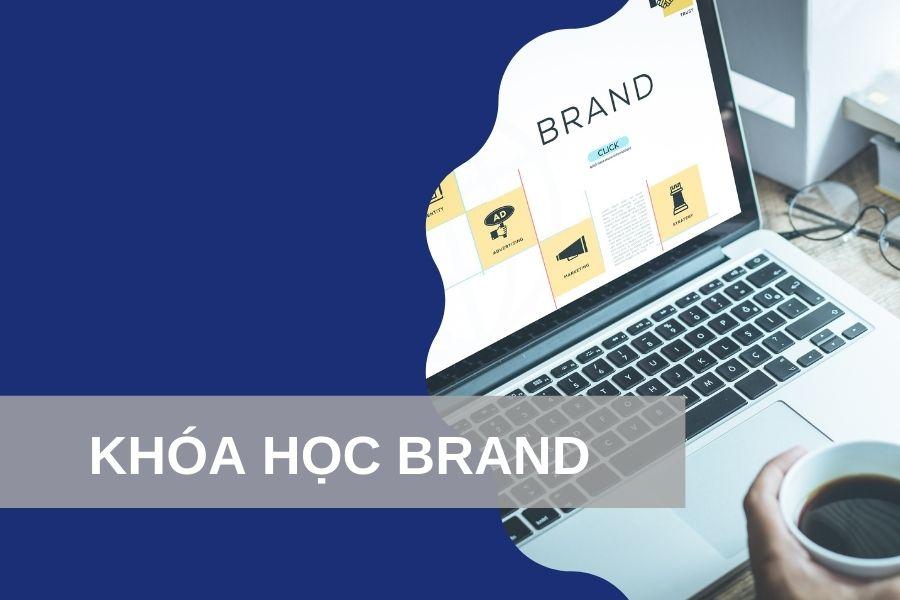 Khóa học Brand – khóa học đào tạo xây dựng thương hiệu chuyên nghiệp