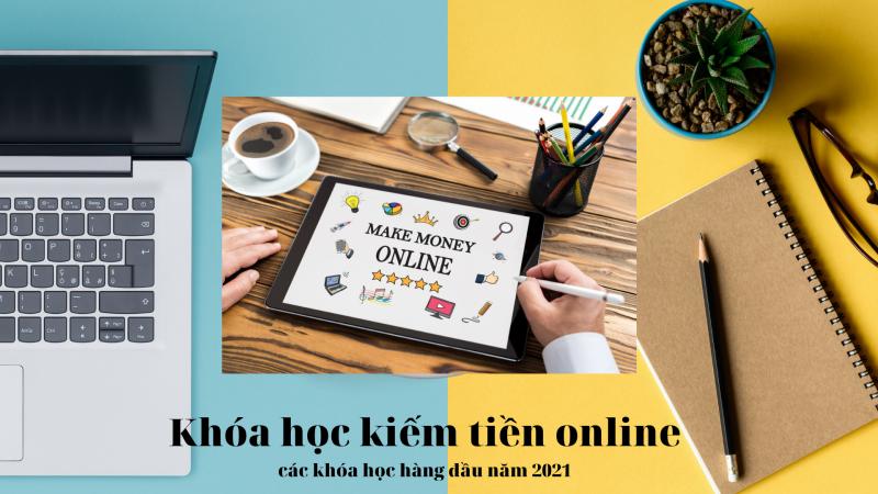 Khóa học kiếm tiền online  – Các khóa học hàng đầu năm 2021